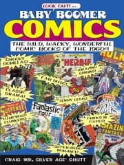 Baby Boomer Comics: The Wild, Wacky, Wonderful Comic Books of the 1960s - The Wild, Wacky, Wonderful Comic Books of the 1960s ebook by Kobo.Web.Store.Products.Fields.ContributorFieldViewModel