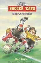 Soccer 'Cats #4: Hat Trick ebook by Matt Christopher,Unknown