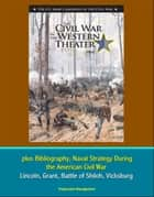 U.S. Army Campaigns of the Civil War: The Civil War in the Western Theater 1862, plus Bibliography, Naval Strategy During the American Civil War - Lincoln, Grant, Battle of Shiloh, Vicksburg ebook by Progressive Management