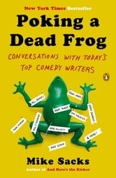 Poking a Dead Frog - Conversations with Today's Top Comedy Writers ebook by Mike Sacks,Mike Sacks