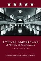 Ethnic Americans - A History of Immigration ebook by Leonard Dinnerstein
