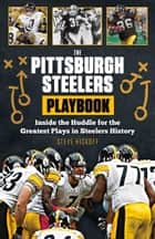 The Pittsburgh Steelers Playbook ebook by Steve Hickoff