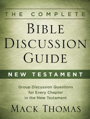 The Complete Bible Discussion Guide: New Testament ebook by Mack Thomas