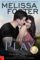 Hearts at Play (Love in Bloom: The Bradens) ebook by Melissa Foster