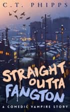 Straight Outta Fangton ebook by C. T. Phipps
