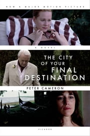 The City of Your Final Destination ebook by Peter Cameron