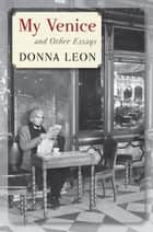 My Venice and Other Essays ebook by Donna Leon