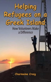 Helping Refugees on a Greek Island ebook by Charmaine Craig