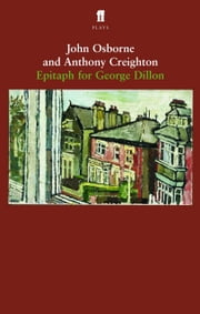 Epitaph for George Dillon ebook by John Osborne,Anthony Creighton