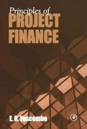Principles of Project Finance ebook by Yescombe, E. R.