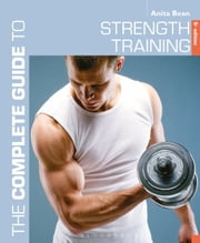 The Complete Guide to Strength Training 5th edition ebook by Anita Bean