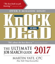 Knock 'em Dead 2017 - The Ultimate Job Search Guide ebook by Martin Yate