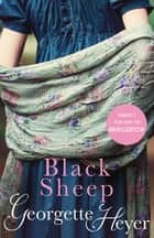 Black Sheep - Gossip, scandal and an unforgettable Regency romance ebook by Georgette Heyer