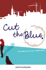 Cut The Blue ebook by Aoife (Eefa) Sheridan