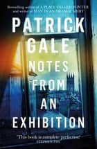 Notes from an Exhibition ebook by Patrick Gale