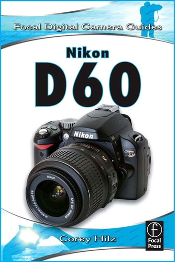 Nikon D60 ebook by Corey Hilz