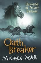 Oath Breaker - Chronicles Of Ancient Darkness Book 5 ebook by Michelle Paver