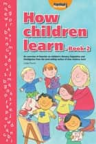 How Children Learn - Book 2 - An Overview of Theories on Children's Literacy, Linguistics and Intelligence ebook by Linda Pound
