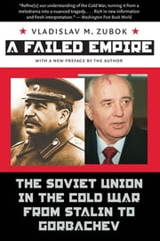 Failed Empire - The Soviet Union in the Cold War from Stalin to Gorbachev ebook by Vladislav M. Zubok