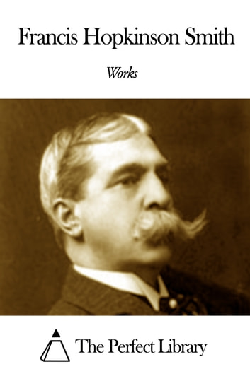 Works of Francis Hopkinson Smith ebook by Francis Hopkinson Smith