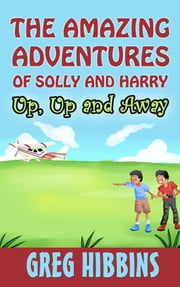 The Amazing Adventures of Solly and Harry-Up, Up and Away ebook by Greg Hibbins