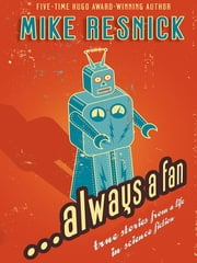 ...Always a Fan - True Stories from a Life in Science Fiction ebook by Tony Lewis,Mike Resnick