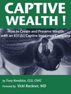Captive Wealth! ebook by Tony Kendzior