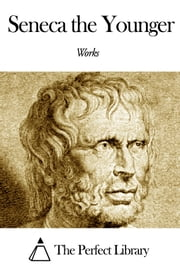 Works of Seneca the Younger ebook by Seneca the Younger