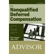 The Nonqualified Deferred Compensation Advisor ebook by Louis Richey J.D.,Richard Baier J.D., CLU, ChFC