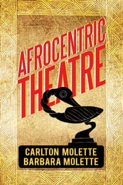 AFROCENTRIC THEATRE ebook by Carlton W. Molette and Barbara J. Mole