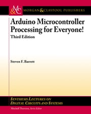 Arduino Microcontroller Processing for Everyone! - Third Edition ebook by Steven F. Barrett
