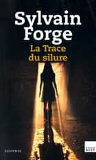 La Trace du silure ebook by Sylvain Forge