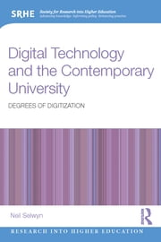 Digital Technology and the Contemporary University - Degrees of digitization ebook by Neil Selwyn