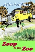 Zoop to the Zoo ebook by Allie LaFunay