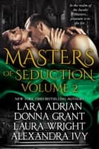 Masters of Seduction Volume 2: Books 5-8 ebook by Lara Adrian,Donna Grant,Laura Wright & Alexandra Ivy