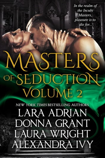 Masters of Seduction Volume 2: Books 5-8 - Paranormal Romance Box Set ebook by Lara Adrian,Donna Grant,Laura Wright & Alexandra Ivy