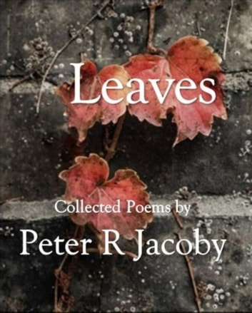 Leaves: Collected Poems ebook by Peter Jacoby