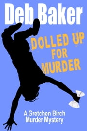 Dolled Up For Murder: A Gretchen Birch Mystery ebook by Deb Baker