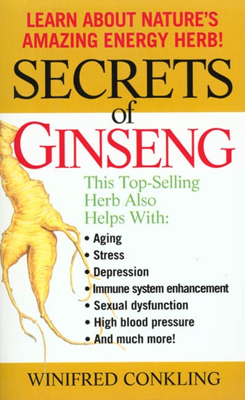 Secrets of Ginseng - Learn About Nature's Amazing Energy Herb! ebook by Winifred Conkling
