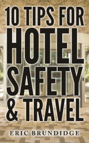 10 Tips For Hotel Safety & Travel ebook by Eric Brundidge