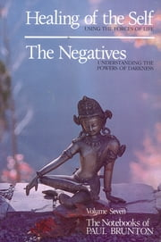 Healing of the Self & the Negatives ebook by Paul Brunton