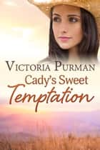 Cady's Sweet Temptation ebook by Victoria Purman