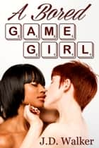 A Bored Game Girl ebook by J.D. Walker
