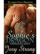 Sophie's Dragon (Supernatural Bonds, Book Three) ebook by Jory Strong