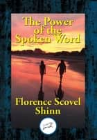 The Power of the Spoken Word ebook by Florence Scovel Shinn
