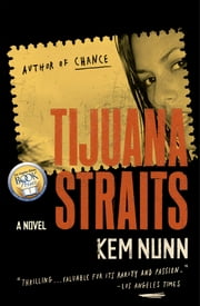 Tijuana Straits - A Novel ebook by Kem Nunn