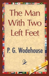 The Man With Two Left Feet ebook by Wodehouse, P. G.