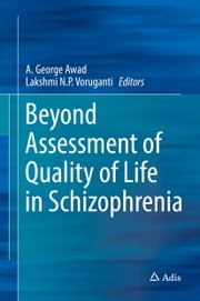 Beyond Assessment of Quality of Life in Schizophrenia ebook by A. George Awad,Lakshmi N.P. Voruganti