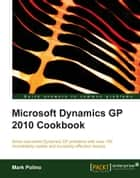 Microsoft Dynamics GP 2010 Cookbook ebook by Mark Polino