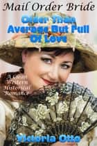 Mail Order Bride: Older Than Average But Full Of Love (A Clean Western Historical Romance) ebook by Victoria Otto